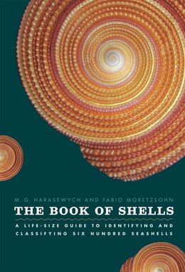 Book The Book of Shells: A Life-Size Guide to Identifying and Classifying Six Hundred Seashells by M. G. Harasewych