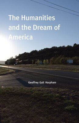 Book The Humanities and the Dream of America by Geoffrey Galt Harpham