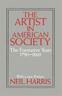 Book The Artist In American Society: The Formative Years by Neil Harris