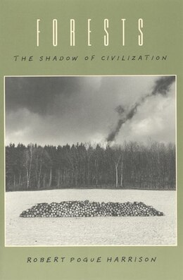 Book Forests: The Shadow of Civilization by Robert Pogue Harrison