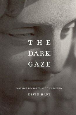Book The Dark Gaze: Maurice Blanchot And The Sacred by Kevin Hart