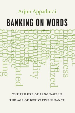 Book Banking On Words: The Failure Of Language In The Age Of Derivative Finance by Arjun Appadurai