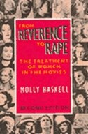 Book From Reverence To Rape: The Treatment of Women in the Movies by Molly Haskell