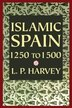 Islamic Spain, 1250 to 1500 by L. P. Harvey