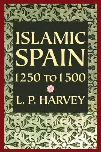 Book Islamic Spain, 1250 to 1500 by L. P. Harvey