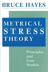 Book Metrical Stress Theory: Principles and Case Studies by Bruce Hayes