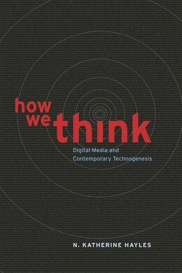 Book How We Think: Digital Media and Contemporary Technogenesis by N. Katherine Hayles