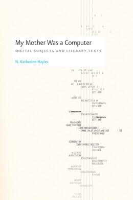 Book My Mother Was a Computer: Digital Subjects and Literary Texts by N. Katherine Hayles