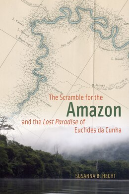 Book The Scramble For The Amazon And The Lost Paradise Of Euclides Da Cunha by Susanna B. Hecht