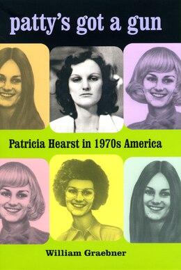 Book Patty's Got A Gun: Patricia Hearst In 1970s America by William Graebner