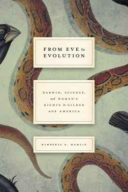 Book From Eve To Evolution: Darwin, Science, And Women's Rights In Gilded Age America by Kimberly A. Hamlin