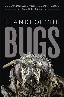 Book Planet Of The Bugs: Evolution And The Rise Of Insects by Scott Richard Shaw