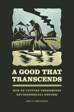 Book A Good That Transcends: How Us Culture Undermines Environmental Reform by Eric T. Freyfogle