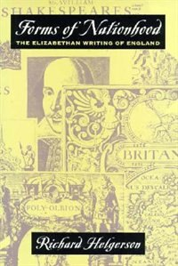 Book Forms Of Nationhood: The Elizabethan Writing of England by Richard Helgerson