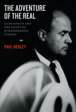 Book The Adventure of the Real: Jean Rouch and the Craft of Ethnographic Cinema by Paul Henley