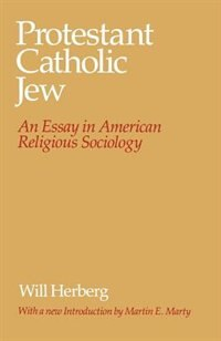Book Protestant--catholic--jew: An Essay in American Religious Sociology by Will Herberg