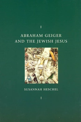 Book Abraham Geiger and the Jewish Jesus by Susannah Heschel