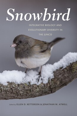 Book Snowbird: Integrative Biology And Evolutionary Diversity In The Junco by Ellen D. Ketterson