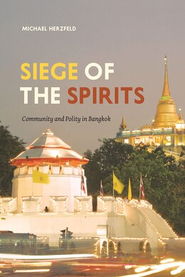 Book Siege Of The Spirits: Community And Polity In Bangkok by Michael Herzfeld