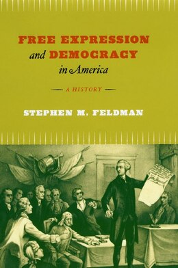 Book Free Expression And Democracy In America: A History by Stephen M. Feldman