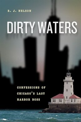 Book Dirty Waters: Confessions Of Chicago's Last Harbor Boss by R. J. Nelson