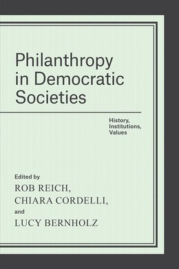 Book Philanthropy In Democratic Societies: History, Institutions, Values by Rob Reich