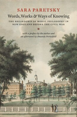 Book Words, Works, And Ways Of Knowing: The Breakdown Of Moral Philosophy In New England Before The… by Sara Paretsky