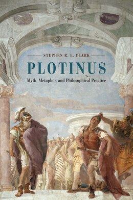Book Plotinus: Myth, Metaphor, And Philosophical Practice by Stephen R. L. Clark