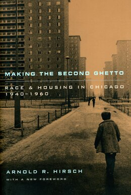 Book Making The Second Ghetto: Race and Housing in Chicago 1940-1960 by Arnold R. Hirsch