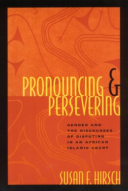 Book Pronouncing And Persevering: Gender and the Discourses of Disputing in an African Islamic Court by Susan F. Hirsch