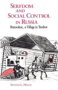 Book Serfdom And Social Control In Russia: Petrovskoe, a Village in Tambov by Stephen L. Hoch