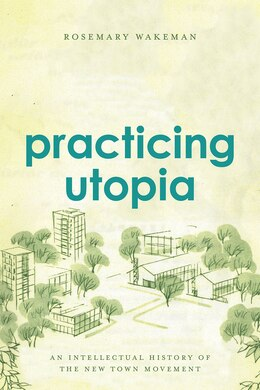 Book Practicing Utopia: An Intellectual History Of The New Town Movement by Rosemary Wakeman