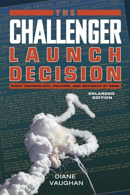 Book The Challenger Launch Decision: Risky Technology, Culture, And Deviance At Nasa, Enlarged Edition by Diane Vaughan