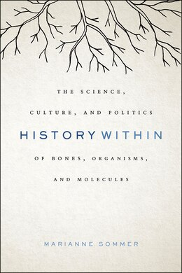 Book History Within: The Science, Culture, And Politics Of Bones, Organisms, And Molecules by Marianne Sommer