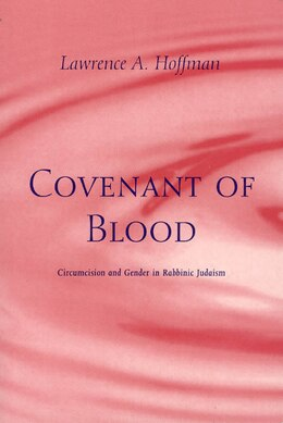 Book Covenant Of Blood: Circumcision and Gender in Rabbinic Judaism by Lawrence A. Hoffman