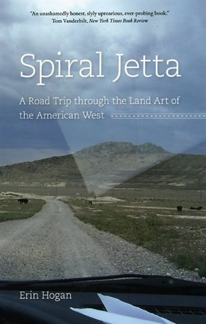 Spiral Jetta: A Road Trip through the Land Art of the American West by Erin Hogan