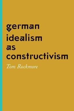Book German Idealism As Constructivism by Tom Rockmore