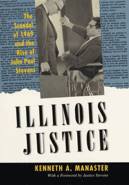 Book Illinois Justice: The Scandal Of 1969 And The Rise Of John Paul Stevens by Kenneth A. Manaster