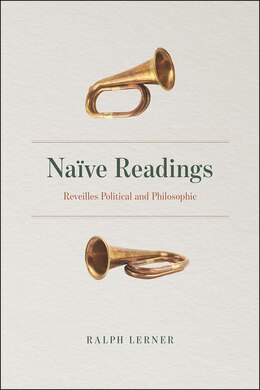 Book Naïve Readings: Reveilles Political And Philosophic by Ralph Lerner