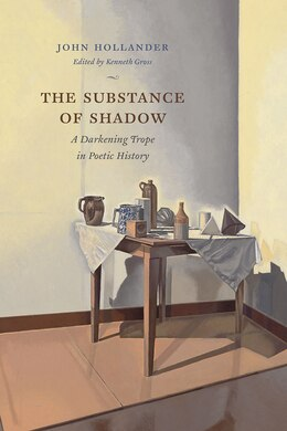 Book The Substance Of Shadow: A Darkening Trope In Poetic History by John Hollander
