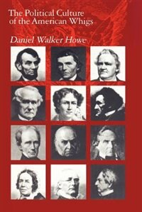 Book The Political Culture of the American Whigs by Daniel Walker Howe
