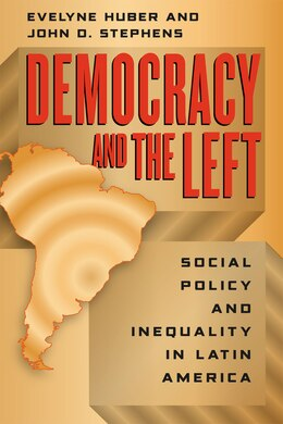 Book Democracy and the Left: Social Policy and Inequality in Latin America by Evelyne Huber