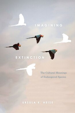 Book Imagining Extinction: The Cultural Meanings Of Endangered Species by Ursula K. Heise