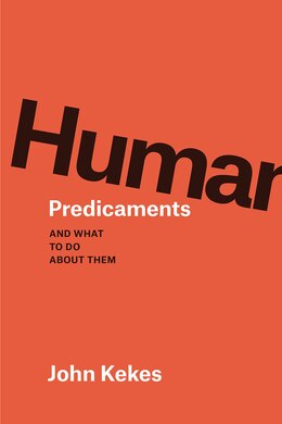 Book Human Predicaments: And What To Do About Them by John Kekes