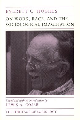 Book On Work, Race, and the Sociological Imagination by Everett C. Hughes