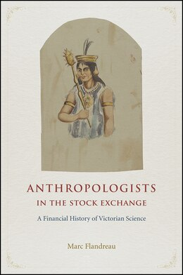 Book Anthropologists In The Stock Exchange: A Financial History Of Victorian Science by Marc Flandreau