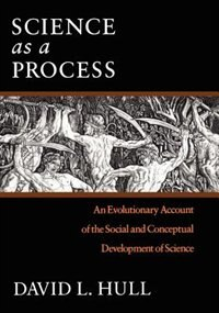 Book Science As A Process: An Evolutionary Account of the Social and Conceptual Development of Science by David L. Hull