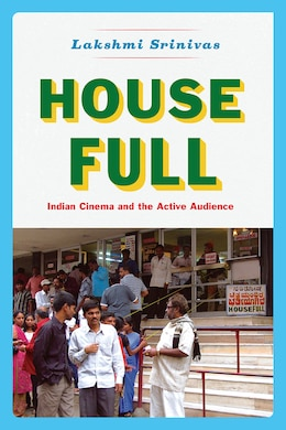Book House Full: Indian Cinema And The Active Audience by Lakshmi Srinivas