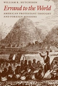 Book Errand To The World: American Protestant Thought and Foreign Missions by William R. Hutchison