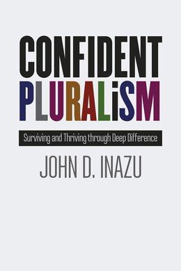 Book Confident Pluralism: Surviving And Thriving Through Deep Difference by John D. Inazu